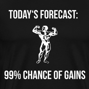 TODAY'S FORECAST: 99% CHANCE OF GAINS - Men's Premium T-Shirt