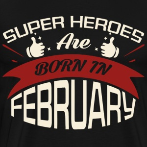 Super heroes are born in February shirt