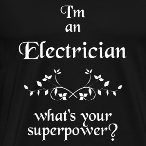 I'M AN ELECTRICIAN WHAT'S YOUR SUPERPOWER - Männer Premium T-Shirt