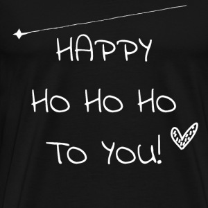 HAPPY HOHOHO TO YOU - Männer Premium T-Shirt