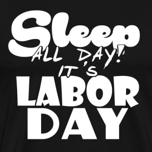 Labor Day - Holiday - Free Day - Job - Job - Men's Premium T-Shirt