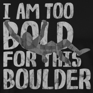 too bold to boulder Climbing courageously strong wall - Men's Premium T-Shirt