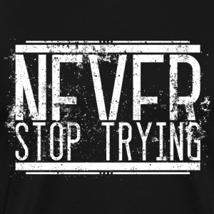 Never Stop Trying Alt Weiss 001 AllroundDesigns - Männer Premium T-Shirt