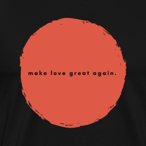 Make love great again. - Männer Premium T-Shirt