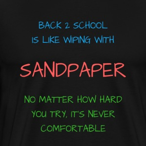 Back 2 School is Like Wiping with Sandpaper - Men's Premium T-Shirt