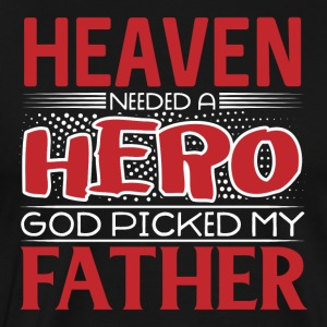 Heaven Needed A Hero - God Picked My Father - Men's Premium T-Shirt