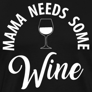 Mama Needs Some Wine - Men's Premium T-Shirt