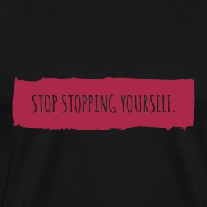 Stop stopping yourself. - Männer Premium T-Shirt
