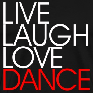 Live Laugh Love Dance - dans skjorta - Premium-T-shirt herr