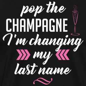 Pop The Champagne I'm Changing My Last Name - Men's Premium T-Shirt