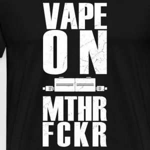 Vape on mthr fckr - vaping steamer design - Men's Premium T-Shirt