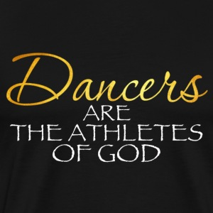 Dancers are the Athletes of God - Dance Shirt - Männer Premium T-Shirt