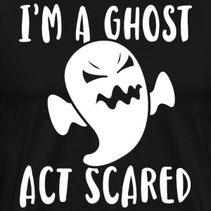 I'm A Ghost - Act Scared - Männer Premium T-Shirt