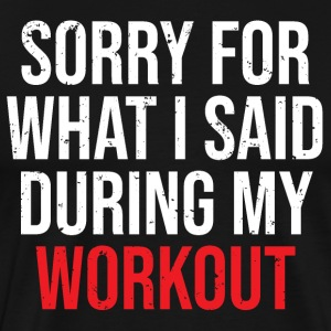 Sorry For What I Said Workout Funny Gym T-shirt