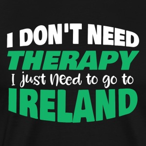I do not need therapy I just need to go to Ireland - Men's Premium T-Shirt