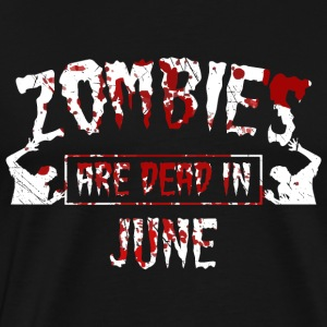 zombies are dead in june - Geburtstag Birthday - Männer Premium T-Shirt