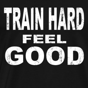 train hard feel good - Men's Premium T-Shirt