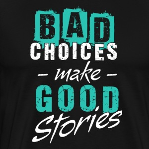 Bad Choices Make Good Stories - Männer Premium T-Shirt
