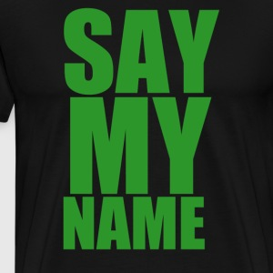 Say my name - Männer Premium T-Shirt
