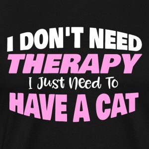 I do not need therapy I just need to have a cat - Men's Premium T-Shirt
