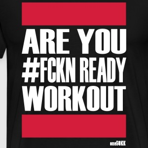 ARE YOU FCKN READY WORKOUT - Männer Premium T-Shirt
