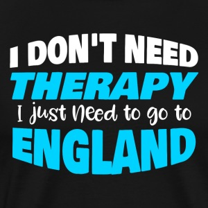 I do not need therapy I just need to go to England - Men's Premium T-Shirt