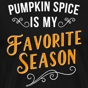 Pumpkin Spice Is My Favorite Season - Men's Premium T-Shirt