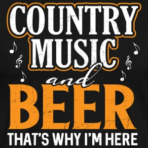 Country Music and Beer - Thats why I'm here - Männer Premium T-Shirt