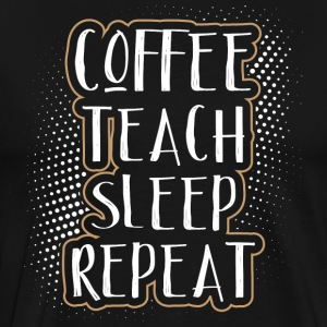Coffee Teach Sleep Repeat - Mannen Premium T-shirt