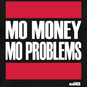 MORE MONEY MORE PROBLEMS - Men's Premium T-Shirt