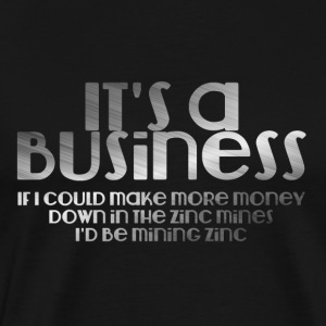 Bergbau: It´s a Business if i could make more - Männer Premium T-Shirt