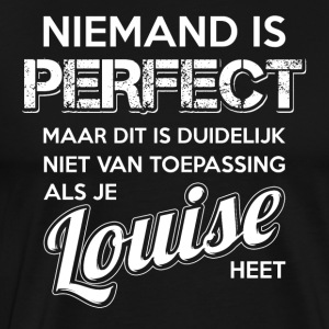 Niemand is perfect. Persoonlijk cadeau Louise. - Mannen Premium T-shirt