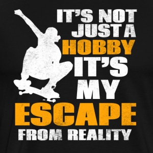 It´s not just a hobby it´s my escape from reality - Männer Premium T-Shirt