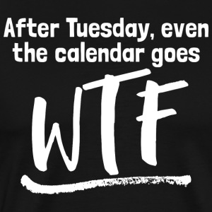 After Tuesday, even the calendar goes WTF - Men's Premium T-Shirt