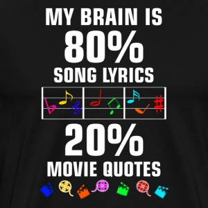 My brain is 80 % Song Lyrics and 20 % Movie Quotes - Männer Premium T-Shirt