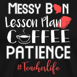 Messy Bun Lesson's Plan Coffee Patience Teacherlife - Men's Premium T-Shirt