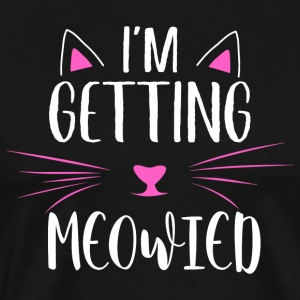 I'm getting meowied - Men's Premium T-Shirt