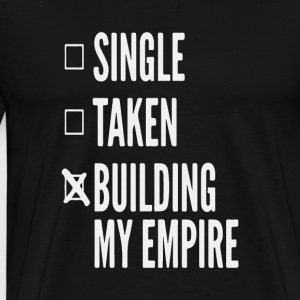 Single, taken, building my empire - Entrepreneur - Men's Premium T-Shirt