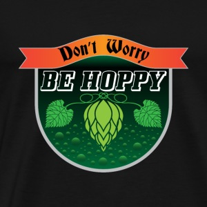 Do not Worry, Be Hoppy regalo luppolo Birra - Maglietta Premium da uomo