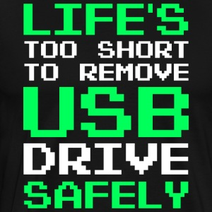 Life's too short to remove USB Drive safely - Men's Premium T-Shirt