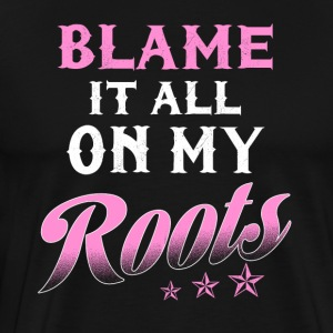 Blame it all on my roots - Men's Premium T-Shirt