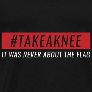 Take A Knee I 'm With Cape Shirt Never About Flag 2 - Men's Premium T-Shirt