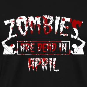 Zombies are dead in april - Birthday Birthday - Men's Premium T-Shirt