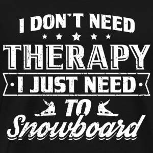 Funny Snowboard Snowboarding Shirt No Therapy - Men's Premium T-Shirt