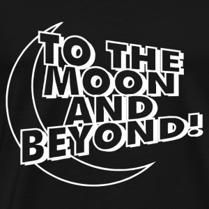 to the moon and beyond! - Men's Premium T-Shirt