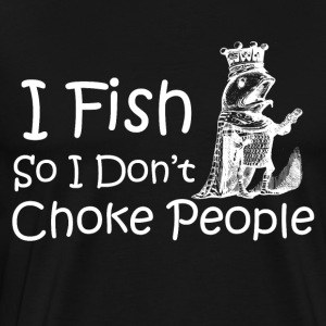 FISHING I DONTCHOKE - Men's Premium T-Shirt