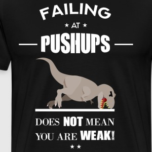 FAILING AT PUSHUPS DOES NOT MEAN YOU ARE WEAK! - Männer Premium T-Shirt