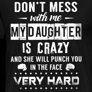 Don't mess with me my daughter is crazy