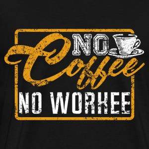 No Coffee No Workee - Camiseta premium hombre