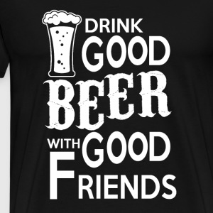 Drink Good BEER with good friends - Männer Premium T-Shirt